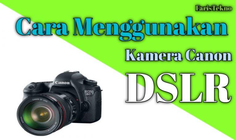 Cara Menggunakan Kamera Canon Jenis DSLR