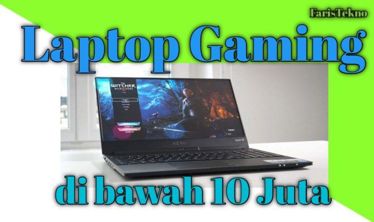 Rekomendasi Laptop Gaming Dibawah 10 Juta Terbaru 2020