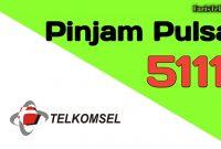 Cara Pinjam Pulsa Telkomsel 5111 dan Tanpa Biaya