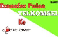 Cara Transfer Pulsa Telkomsel Ke Telkomsel